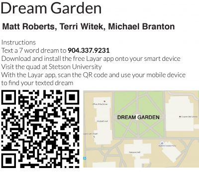 Image shows QR-code and map of the Stetson quad beneath text which reads: Instructions; Text a 7-word dream to 9043379231; download and install the free Layar app onto your smart device; visit the quad at Stetson University; With the layar app, scan the QR code and use your mobile device to find your texted dream.
