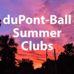 duPont-Ball Summer Clubs are Here!